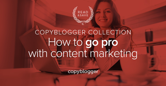 Copyblogger Collection - How to go pro with content marketing