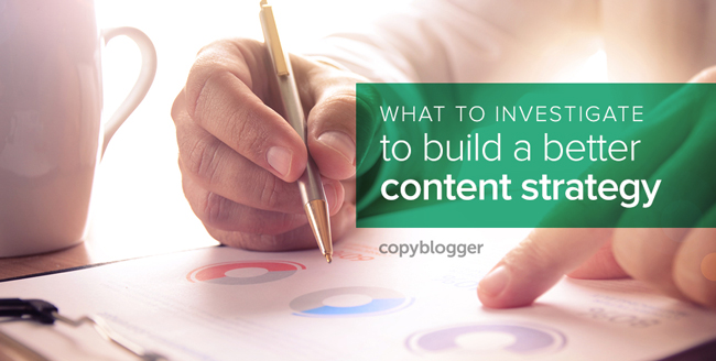 what to investigate to build a better content strategy